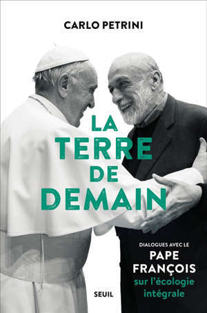 La Terre de demain : dialogues avec le pape François sur l'écologie intégrale