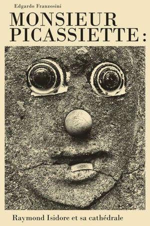 Monsieur Picassiette : Raymond Isidore et sa cathédrale