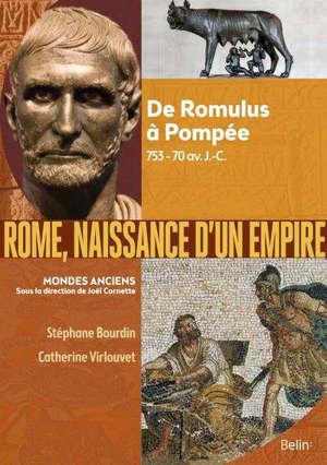 Rome, naissance d'un Empire : de Romulus à Pompée, 753-70 av. J.-C.