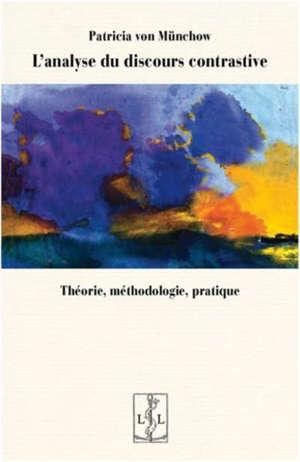 L'analyse du discours contrastive : théorie, méthodologie, pratique