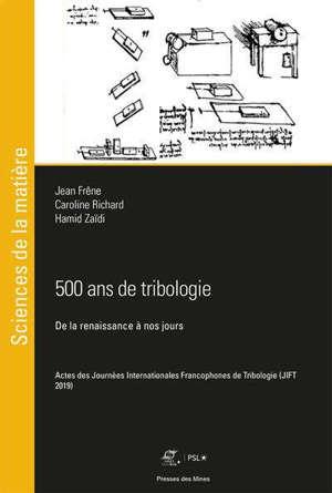 500 ans de tribologie : de la Renaissance à nos jours : actes des Journées internationales francophones de tribologie (JIFT 2019)