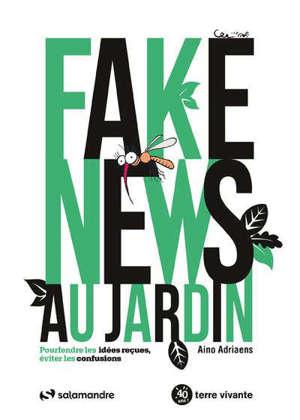 Fake news au jardin : pourfendre les idées reçues, éviter les confusions