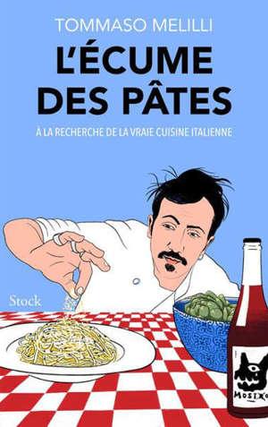 L'écume des pâtes : à la recherche de la vraie cuisine italienne : récit