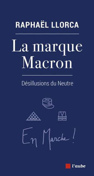 La marque Macron : désillusions du neutre