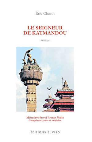Le seigneur de Katmandou : mémoires du roi Pratap Malla : conquérant, poète et magicien