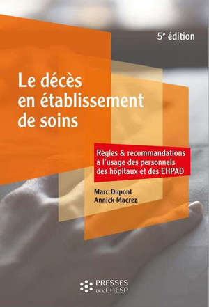 Le décès en établissement de soins : règles & recommandations à l'usage des personnels des hôpitaux et des Ehpad