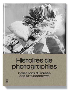 Histoires de photographies : collections du Musée des arts décoratifs