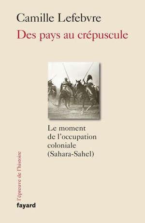 Des pays au crépuscule : le moment de l'occupation coloniale (Sahara-Sahel)