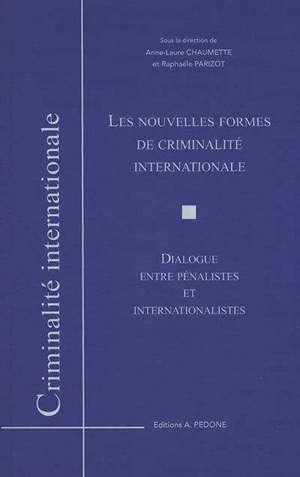 Les nouvelles formes de criminalité internationale : dialogue entre pénalistes et internationalistes : actes de colloque