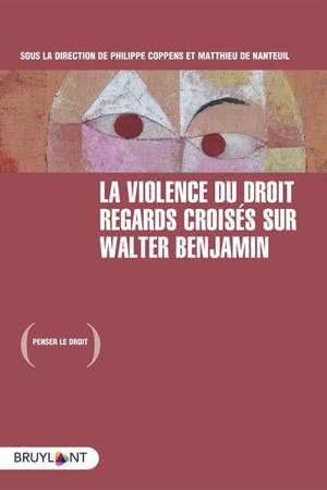La violence du droit : regards croisés sur Walter Benjamin