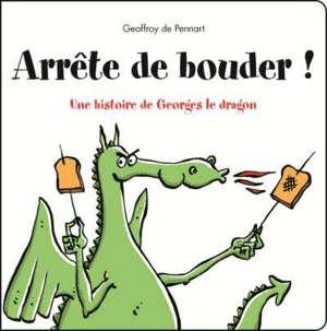 Arrête de bouder ! : une histoire de Georges le dragon