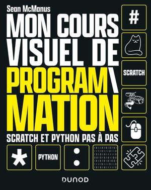 Mon cours visuel de programmation : Scratch et Python pas à pas