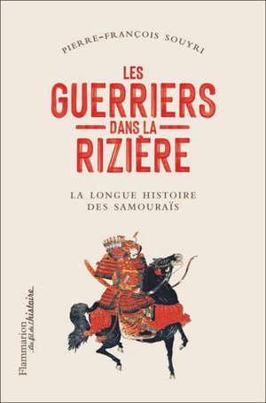 Les guerriers dans la rizière : la longue histoire des samouraïs