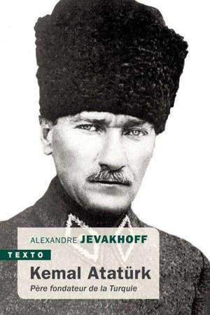 Kemal Atatürk : père fondateur de la Turquie