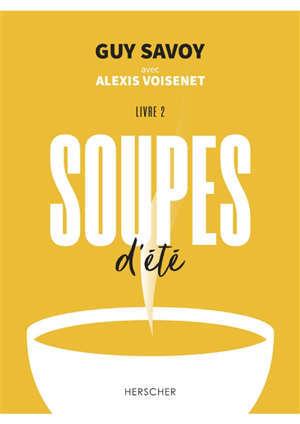 Soupes. Vol. 2. Soupes d'été