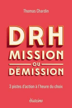 DRH : mission ou démission : 3 pistes d'action à l'heure du choix