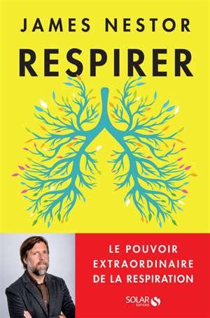 Respirer : le pouvoir extraordinaire de la respiration