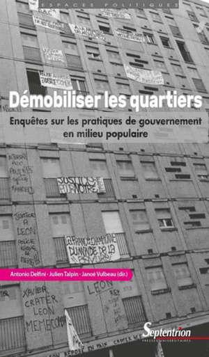 Démobiliser les quartiers : enquêtes sur les pratiques de gouvernement en milieu populaire
