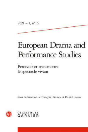 European drama and performance studies. n° 16, Percevoir et transmettre le spectacle vivant