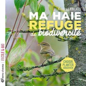 Ma haie, refuge de biodiversité : choisir, planter, observer...