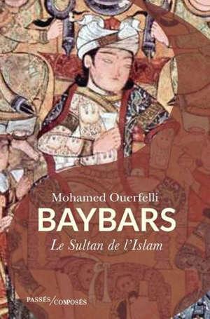 Baybars : le sultan de l'islam