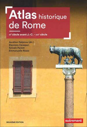 Atlas historique de Rome : IXe siècle avant J.-C.-XXIe siècle