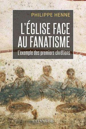 L'Eglise face au fanatisme : l'exemple des premiers chrétiens