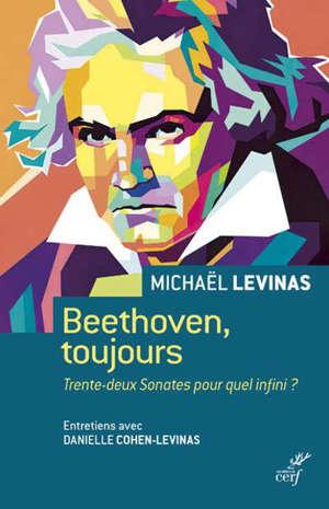 Beethoven, toujours : trente-deux sonates pour quel infini ? : entretiens avec Danielle Cohen-Levinas