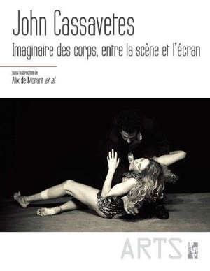 John Cassavetes : imaginaire des corps, entre la scène et l'écran
