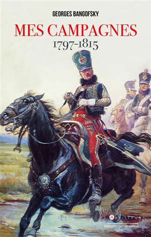 Mes campagnes : 1797-1815