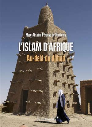 L'islam d'Afrique : au-delà du djihad