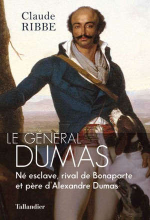 Le général Dumas : né esclave, rival de Bonaparte et père d'Alexandre Dumas