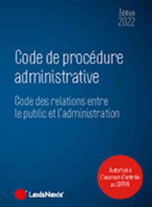 Code de procédure administrative 2022 : code des relations entre le public et l'administration