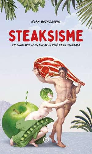 Steaksisme : en finir avec le mythe de la végé et du viandard