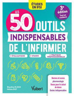 Les 50 outils indispensables de l'infirmier : études en IFSI : évaluations, stages, pratique professionnelle