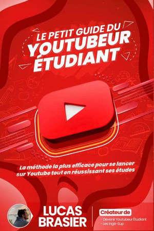 Le petit guide du youtubeur étudiant : la méthode la plus efficace pour se lancer sur YouTube tout en réussissant ses études