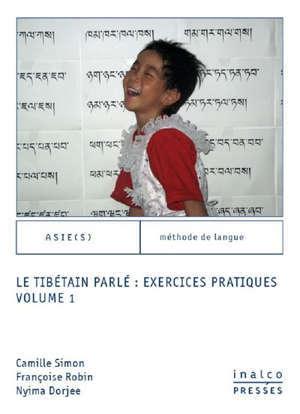 Le tibétain parlé : exercices pratiques. Vol. 1