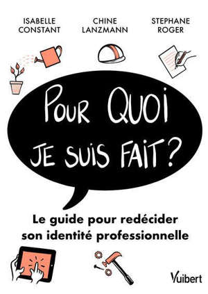 Pour quoi je suis fait ? : le guide pour redécider son identité professionnelle