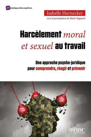 Harcèlement moral et sexuel au travail : une approche psycho-juridique pour comprendre, réagir et prévenir
