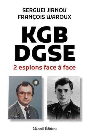 KGB-DGSE : 2 espions face à face : entretiens avec Martin Leprince