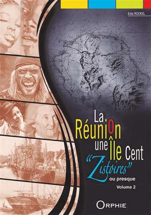 La Réunion : une île cent zistoires ou presque. Volume 2