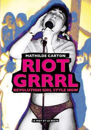 Riot grrrl : revolution girl style now