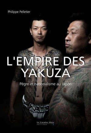 L'empire des yakuza : pègre et nationalisme au Japon