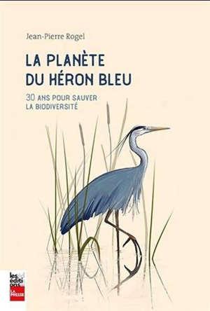 La planète du héron bleu  : 30 ans pour sauver la biodiversité