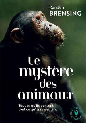 Le mystère des animaux : tout ce qu'ils pensent, tout ce qu'ils ressentent