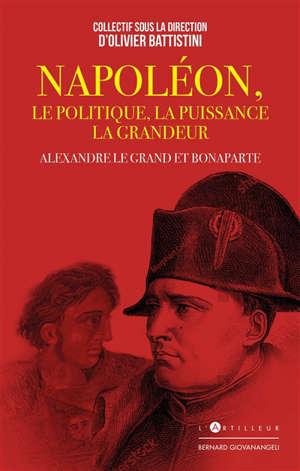 Napoléon : le politique, la puissance, la grandeur