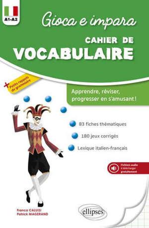 Gioca e impara : cahier de vocabulaire A1-A2 : apprendre, réviser, progresser en s'amusant !