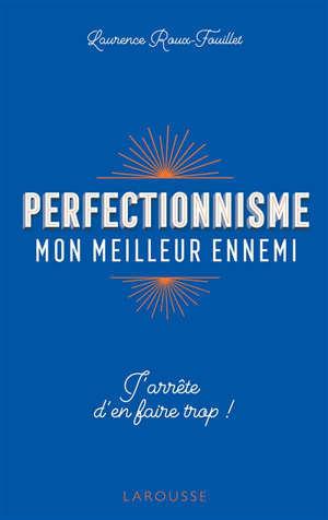 Perfectionnisme, mon meilleur ennemi : j'arrête d'en faire trop !