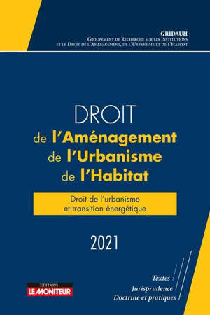 Droit de l'aménagement, de l'urbanisme, de l'habitat 2021 : droit de l'urbanisme et transition énergétique