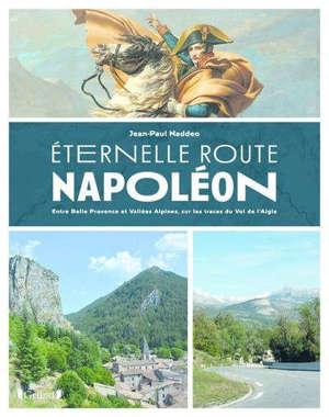Eternelle route Napoléon : entre belle Provence et vallées alpines, sur les trace du vol de l'Aigle